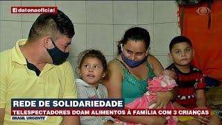 REDE DE SOLIDARIEDADE: TELESPECTADORES DOAM ALIMENTOS À FAMÍLIA | BRASIL URGENTE