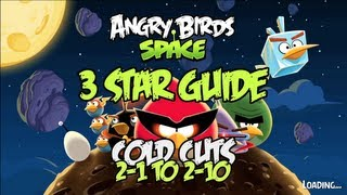 Angry Birds Space: Cold Cuts 3 Star Guide levels 2-1 to 2-10