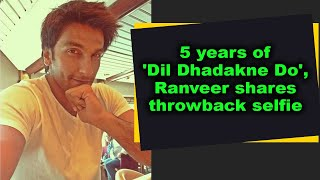 5 years of 'Dil Dhadakne Do', Ranveer shares throwback selfie - BOLLYWOODCOUNTRY