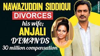 Nawazuddin and Anjali DIVORCE gets finalised | Wife DEMANDS 30 Million competition | TellyChakkar - TELLYCHAKKAR