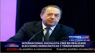 Internacional Socialista cree RD realizará unas elecciones democráticas y transparentes este domingo