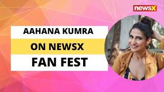 Actor Aahana Kumra on NewsX Fan Fest | NewsX - NEWSXLIVE