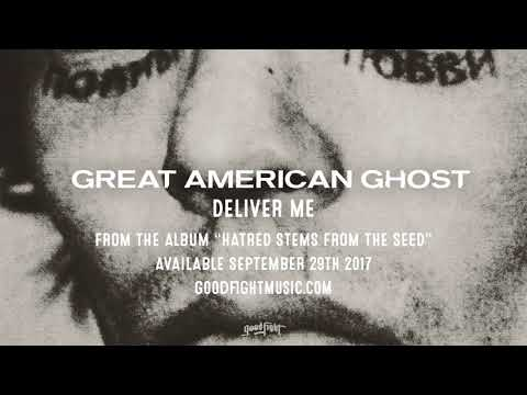 Great American Ghost | Deliver Me | Hatred Stems From The Seed