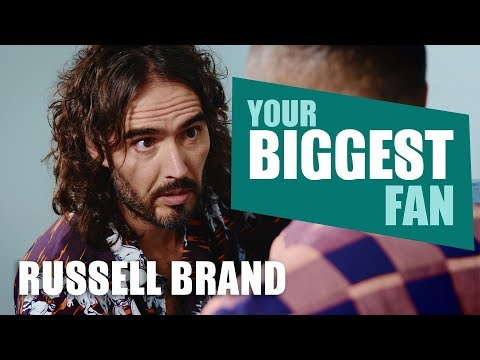 Russell Brand | Your Biggest Fan