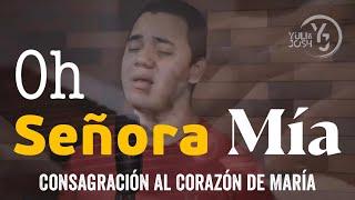 Oh Señora mía - Consagración al Corazón de María / Felipe Gómez (YULI Y JOSH) Cover