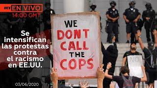 Se intensifican las protestas contra el racismo en EE.UU. - NOTICIERO RT 03/06/2020