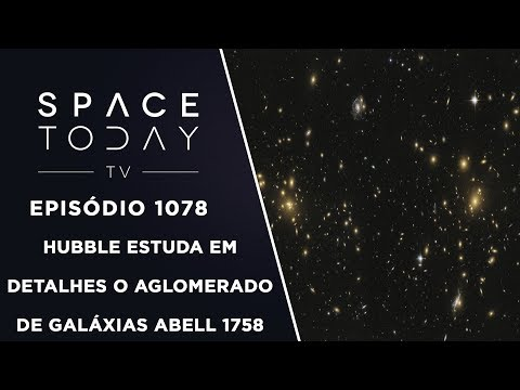 connectYoutube - Hubble Estuda Em Detalhes o Aglomerado de Galáxias Abell 1758 - Space Today TV Ep.1078
