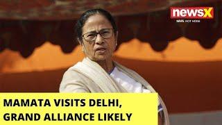 WB CM Visits Delhi | Grand Alliance Likely Against PM Modi  | NewsX - NEWSXLIVE