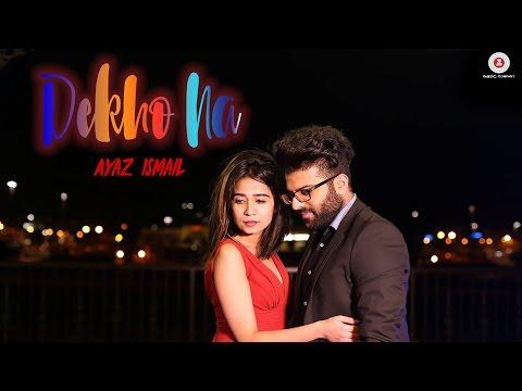 Dekho Na - Official Music Video | Ayaz Ismail | Zohra Lasii