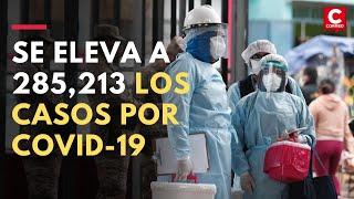 Coronavirus en Perú: A 285,213 se incrementa los contagiados y a 9,677 los fallecidos