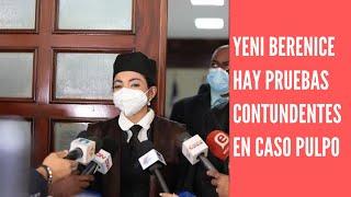 Yeni Berenice asegura «hay evidencias contundentes» contra imputados del Caso Pulpo