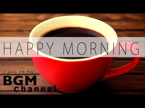 Happy Morning Jazz Mix - Relaxing Jazz & Bossa Nova Music - Morning Cafe Music