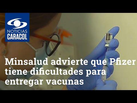Minsalud advierte que Pfizer está teniendo dificultades para entregar vacunas COVID-19