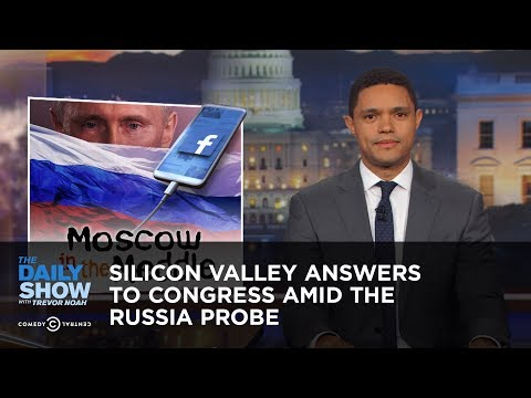 Silicon Valley Answers to Congress Amid the Russia Probe: The Daily Show