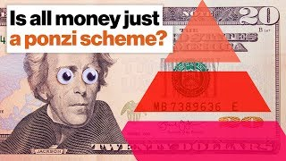 Is all money just a ponzi scheme? | Vicki Robin