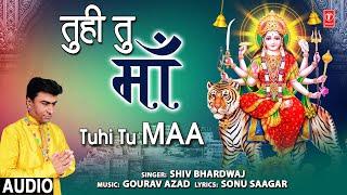 Tuhi Tu Maa I SHIV BHARDWAJ I Devi Bhajan I Full Audio Song - TSERIESBHAKTI