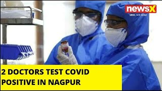 2 DOCS TEST COVID POSITIVE IN NAGPUR |NewsX - NEWSXLIVE