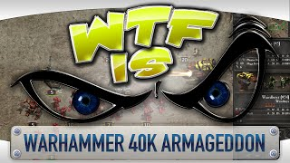 ? WTF Is... - Warhammer 40,000: Armageddon ?