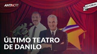 El Último Teatro De Danilo [Editorial] | Antinoti