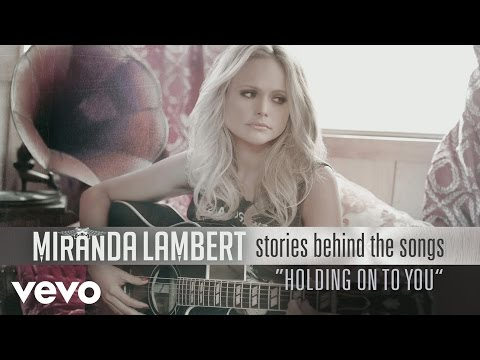 connectYoutube - Miranda Lambert - Stories Behind the Songs - Holding On to You