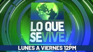 Noticiero Lo Que Se Vive, Edición Mediodía  (18/06/2021)