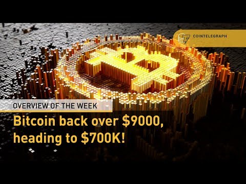 Overview of the Week: Bitcoin back over $9000, heading to $700K!
