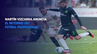Martín Vizcarra anuncia el retorno del fútbol profesional