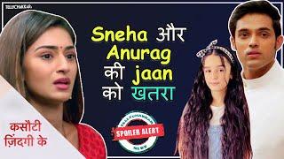 Kasautii Zindagii Kay update   Anurag and Sneha's life in danger   How will Prerna help them?   - TELLYCHAKKAR