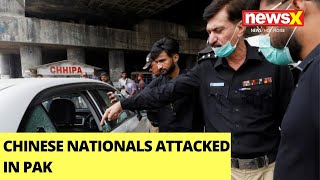 Chinese Nationals Attacked In Pak   China Calls Incident 'Isolated'   NewsX - NEWSXLIVE