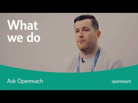Why do I need Openreach. What do you do?