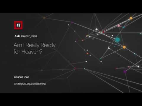 Am I Really Ready for Heaven? // Ask Pastor John