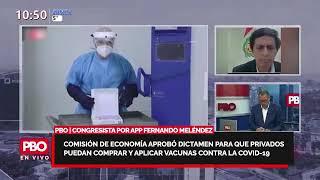 APP Fernando Meléndez: Comisión aprobó dictamen para que privados puedan comprar y aplicar vacunas