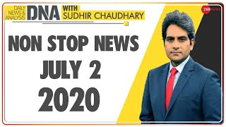 DNA: Non Stop News, July 02, 2020 | Sudhir Chaudhary Show | DNA Today | DNA Nonstop News | NONSTOP - ZEENEWS