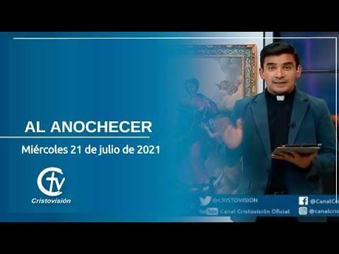 AL ANOCHECER     Miércoles 21 de Julio de 2021    Canal Cristovisión