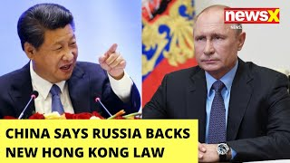 Chinese Mouthpiece Harps on Russia's Support | 'Putin Backs HK Law' | NewsX - NEWSXLIVE