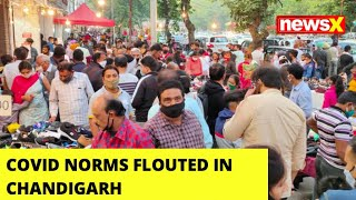 Covid Norms Flouted In Chandigarh | NewsX Ground Report | NewsX - NEWSXLIVE