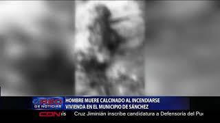 Hombre muere calcinado al incendiarse vivienda en el municipio de Sánchez
