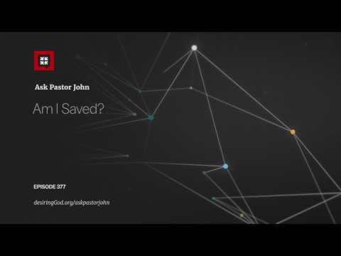 Am I Saved? // Ask Pastor John