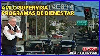 Llega López Obrador a Tecate para supervisar Programas de Binestar | 27 de noviembre