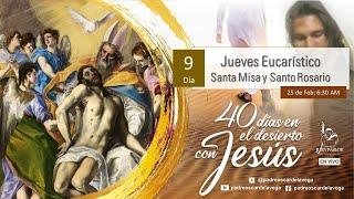SANTA MISA Y SANTO ROSARIO; DÍA 9; 40 DÍAS EN EL DESIERTO CON JESÚS
