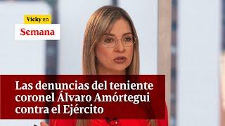 Las denuncias contra el Ejército Colombiano del teniente coronel Álvaro Amórtegui  | Vicky en Semana