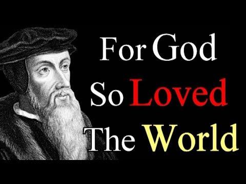 For God So Loved The World - John Calvin / Commentary on John 3:16