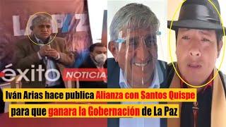 Iván Arias hace publica Alianza con Santos Quispe para que ganara la Gobernación de La Paz - Bolivia
