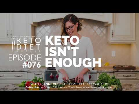 #076 The Keto Diet Podcast: Keto Isn't Enough