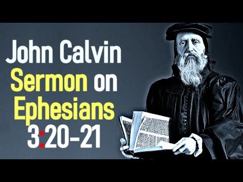 Sermon upon the Epistle of Saint Paul to the Ephesians 3:20-21 - John Calvin