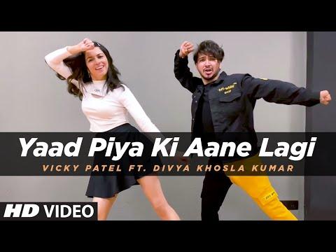 Dance Cover: Yaad Piya Ki Aane Lagi | ft. Divya Khosla Kumar | Neha Kakkar | Vicky Patel