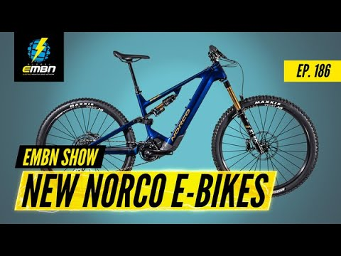 New E Bikes With HUGE Battery Options! 2022 Norco Models   EMBN Show Ep. 186