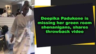 Deepika Padukone is missing her green room shenanigans, shares throwback video - IANSINDIA