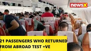 21 PASSENGERS WHO RETURNED FROM ABROAD TEST POSITIVE |NewsX - NEWSXLIVE