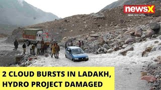 2 Cloud Bursts In Ladakh   Hydro Power Project Damaged   NewsX - NEWSXLIVE